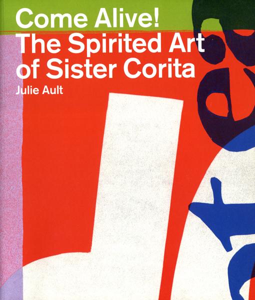 Come Alive!  The Spirited Art of Sister Corita