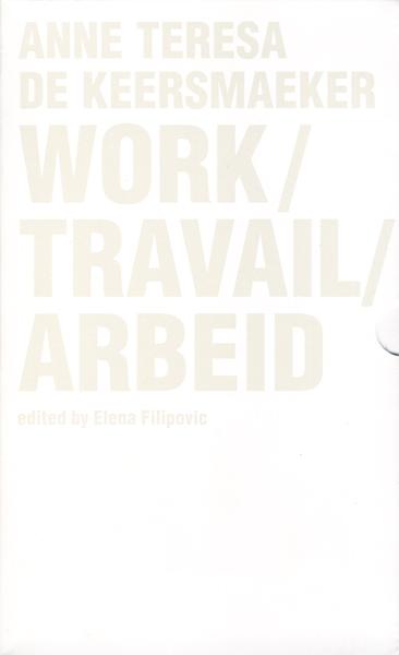 Anne Teresa De Keersmaeker: Work / Travail / Arbeid