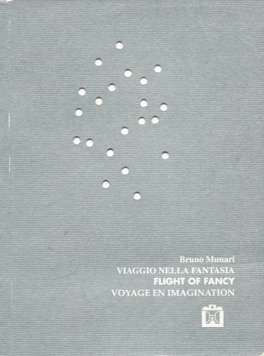 Bruno Munari: Viaggio nella fantasia- Flight of fancy- Voyage en imagination