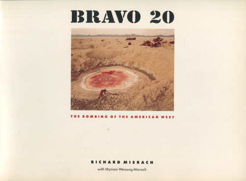 Richard Misrach: BRAVO 20 The Bombing of the American West