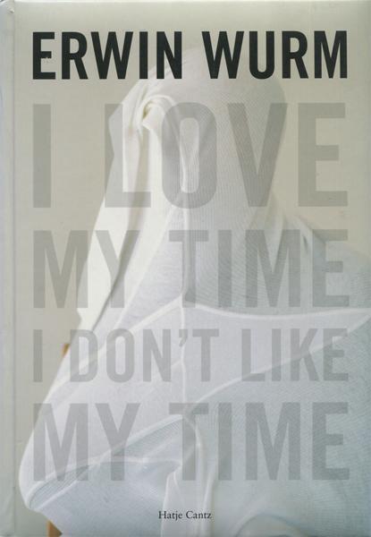 Erwin Wurm: I LOVE MY TIME, I DON'T LIKE MY TIME