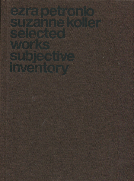 Ezra Petronio and Suzanne Koller: Selected Works Subjective Inventory