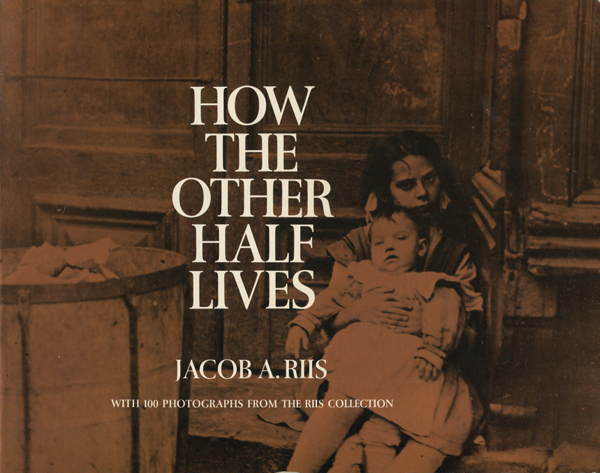 Jacob A.Riis: HOW THE OTHER HALF LIVES