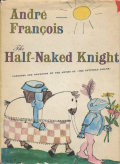 Andre Francois: The HAlf-Naked Knight