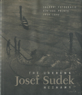 Josef Sudek: The Unknown Josef Sudek - Vintage Prints 1918-1942