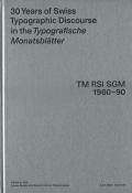 30 Years of Swiss Typographic Discourse in the Typografische Monatsblatter: TM RSI SGM 1960-90