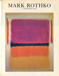 Mark Rothko: 1903-1970 A RETROSPECTIVE