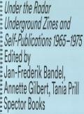 Under the Radar Underground Zines and Self-Publications 1965 - 1975