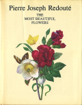 Pierre Joseph Redoute: The Most Beautifuk Flowers