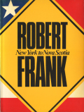 Robert Frank: New York to Nova Scotia