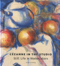Cezanne in the Studio Still Life in Watercolors