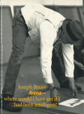 Joseph Beuys: Arena- where would I have got if I had been intelligent!
