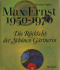 Max Ernst 1950-1970 Die Rückkehr der Schonen Gartnerin