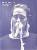 MIKE KELLEY: Photographs Sculptures