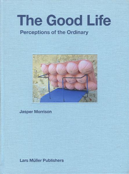 Jasper Morrison: The Good Life - Perceptions of the Ordinary