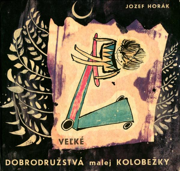 Josef Horak: VELKE DOBRODRUZSTVA MALEJ KOLOBEZKY