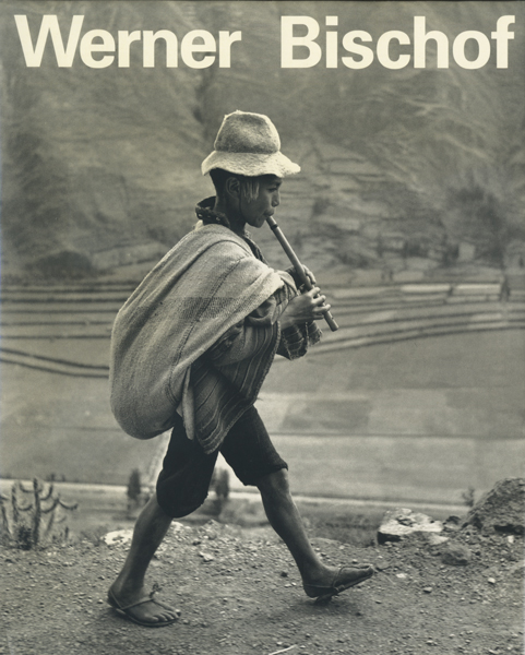 Werner Bischof 1916-1954 His Life and Work