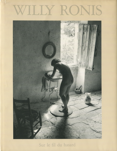 Willy Ronis: Sur le fil du hasard