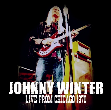 JOHNNY WINTER - LIVE FROM CHICAGO 1970 (1CDR)