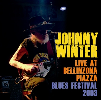 JOHNNY WINTER - LIVE AT BELLINZONA PIAZZA BLUES FESTIVAL 2003 (1CDR)