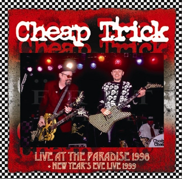 CHEAP TRICK - LIVE AT THE PARADISE 1998 + NEW YEAR'S EVE LIVE 1999 (1CDR+1DVDR)