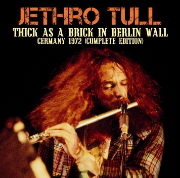JETHRO TULL - THICK AS A BRICK IN BERLIN WALL: GERMANY 1972 (COMPLETE EDITION) (2CDR)