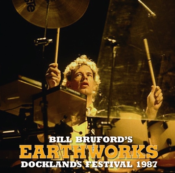 BILL BRUFORD'S EARTHWORKS - DOCKLANDS FESTIVAL 1987(1CDR)