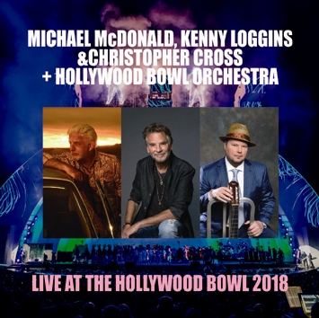 M.McDONALD, K.LOGGINS & C.CROSS + HOLLYWOOD BOWL ORCH. - LIVE AT THE HOLLYWOOD BOWL '18