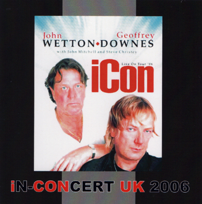 iCon -JOHN WETTON & GEOFFREY DOWNES - iN-CONCERT UK 2006