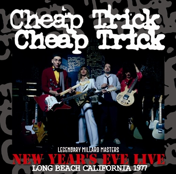 CHEAP TRICK - NEW YEAR'S EVE LIVE: LONG BEACH CALIFORNIA 1977 (1CDR)
