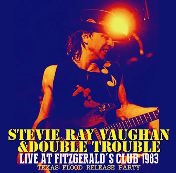 STEVIE RAY VAUGHAN & DOUBLE TROUBLE - LIVE AT FITZGERALD'S CLUB 1983: TEXAS FLOOD RELEASE PARTY (2CDR)