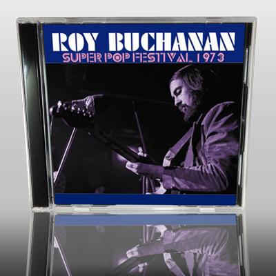ROY BUCHANAN - SUPER POP FESTIVAL 1973