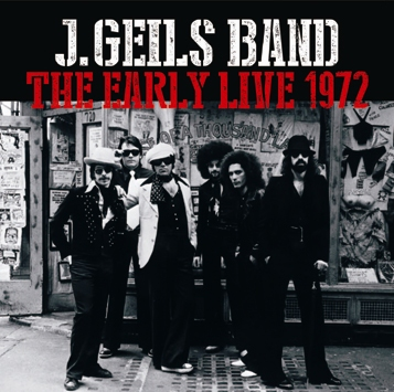 J.GEILS BAND - THE EARLY LIVE 1972