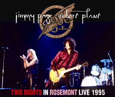 PAGE & PLANT - TWO NIGHTS IN ROSEMONT: LIVE 1995