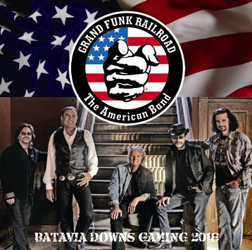 GRAND FUNK RAILROAD - BATAVIA DOWNS GAMING 2018