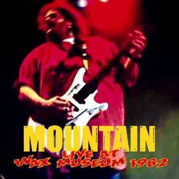 MOUNTAIN - LIVE AT WAX MUSEUM 1982