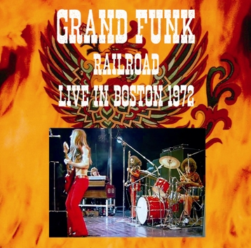 GRAND FUNK RAILROAD - LIVE IN BOSTON 1972