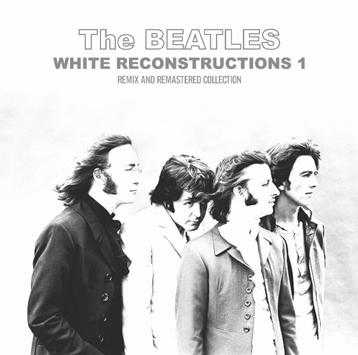 THE BEATLES - WHITE RECONSTRUCTIONS 1