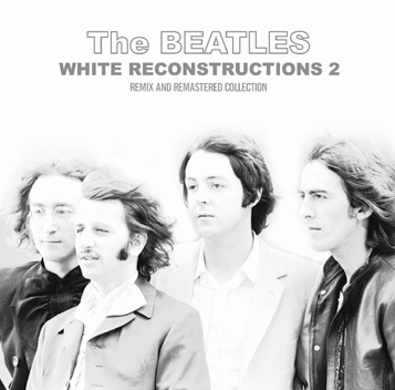 THE BEATLES - WHITE RECONSTRUCTIONS 2
