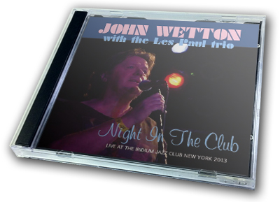 JOHN WETTON with the Les Paul Trio - NIGHT IN THE CLUB
