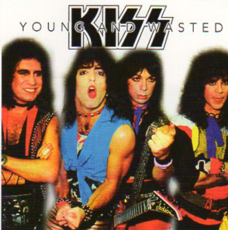 KISS - YOUNG AND WASTED