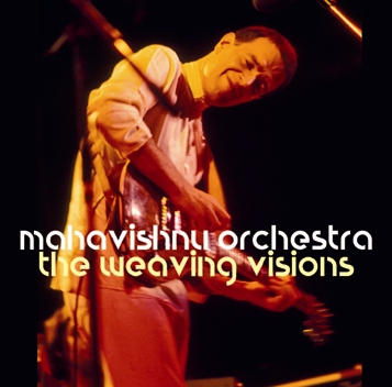 MAHAVISHNU ORCHESTRA - THE WEAVING VISIONS