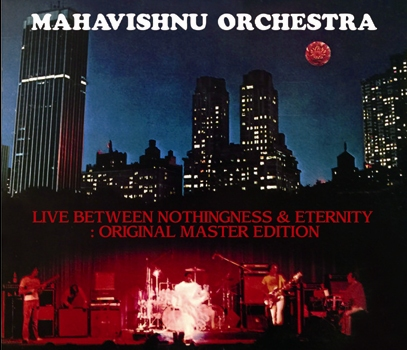 MAHAVISHNU ORCHESTRA - LIVE BETWEEN NOTHINGNESS & ETERNITY: ORIGINAL MASTER EDITION