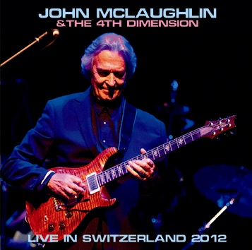 JOHN McLAUGHLIN & THE 4TH DIMENSION - LIVE IN SWITZERLAND 2012