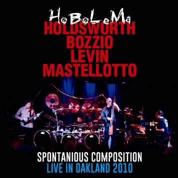 HoBoLeMa / HOLDSWORTH, BOZZIO, LEVIN, MASTELLOTTO - SPONTANIOUS COMPOSITION: LIVE IN OAKLAND 2010 (1CDR)