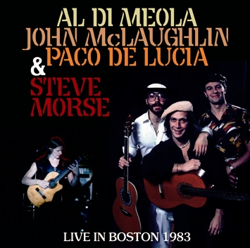 AL DI MEOLA, JOHN McLAUGHLIN, PACO DE LUCIA & STEVE MORSE - LIVE IN BOSTON 1983 (2CDR)