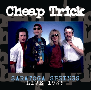 CHEAP TRICK - SARATOGA SPRINGS LIVE 1985 (1CDR)