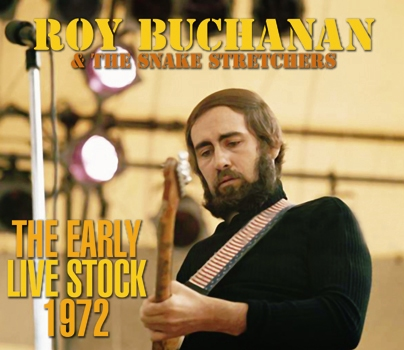 ROY BUCHANAN & THE SNAKE STRETCHERS - THE EARLY LIVE STOCK 1972 (3CDR)