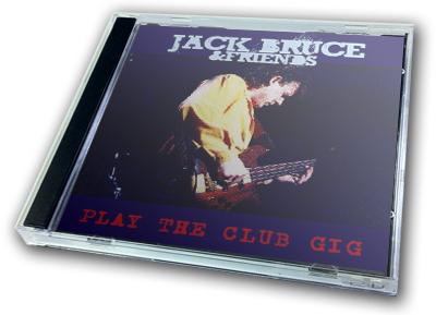 JACK BRUCE & FRIENDS - PLAY THE CLUB GIG