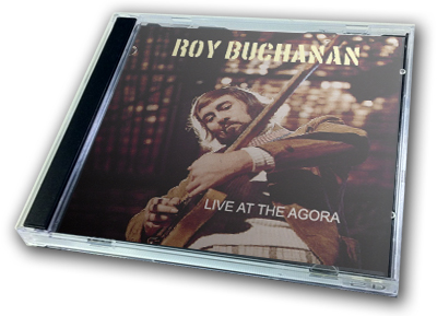 ROY BUCHANAN - LIVE AT THE AGORA